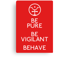 Be Pure, Be Vigilant, Behave Canvas Print