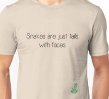 Snakes are just tails with faces Unisex T-Shirt