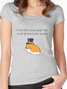 If Hamsters Could Speak They Would Have British Accents. Women's Fitted Scoop T-Shirt