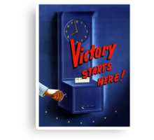 Victory Starts Here! -- WWII Canvas Print