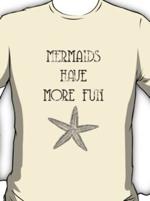 Mermaids Have More Fun T-Shirt