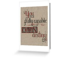You are fully capable of deciding your own destiny. Greeting Card