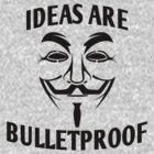 Ideas Are Bulletproof by MrSchadenfreude