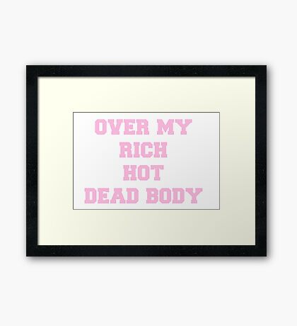 Over my rich, hot, dead body Framed Print