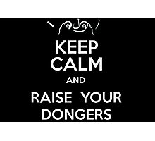 Raise Your Dongers Photographic Print