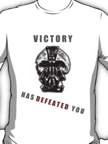Bane - Victory has defeated you! T-Shirt