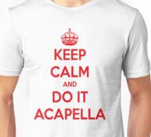 Keep Calm & Do It Acapella Unisex T-Shirt