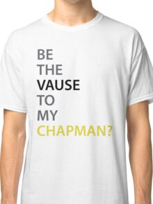 Be the Vause to my Chapman? Classic T-Shirt