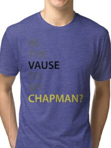 Be the Vause to my Chapman? Tri-blend T-Shirt