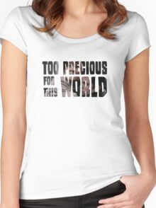 Too Precious For This World Women's Fitted Scoop T-Shirt