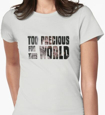 Too Precious For This World Womens Fitted T-Shirt