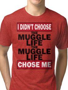 The Muggle life chose me Tri-blend T-Shirt