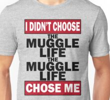 The Muggle life chose me Unisex T-Shirt