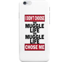 The Muggle life chose me iPhone Case/Skin