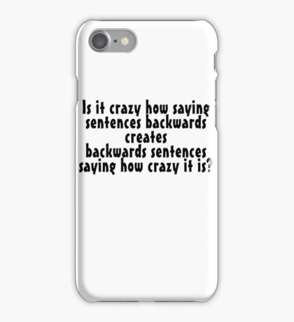 Is it crazy how saying sentences backwards creates backwards sentences saying how crazy it is iPhone Case/Skin