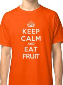 Keep Calm and Eat Fruit Classic T-Shirt