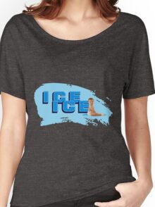 Ice Ice Baby Women's Relaxed Fit T-Shirt