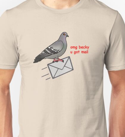 Omg becky u got mail Unisex T-Shirt