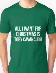 All I want for Christmas is Toby Cavanaugh Unisex T-Shirt