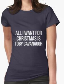 All I want for Christmas is Toby Cavanaugh Womens Fitted T-Shirt