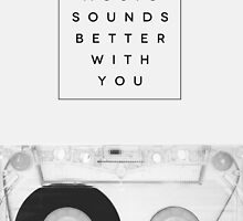 Music Sounds Better With You by GalaxyEyes