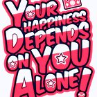 Your Happiness Depends on You Alone by ArigatoDesigns