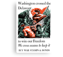 Washington Crossed The Delaware To Win Our Freedom -- WWII Canvas Print