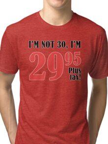 Funny 30th Birthday Gift (Plus Tax) Tri-blend T-Shirt