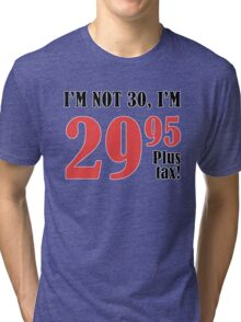 Funny 30th Birthday Gift (Plus Tax) Tri-blend T-Shirt