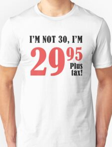Funny 30th Birthday Gift (Plus Tax) Unisex T-Shirt
