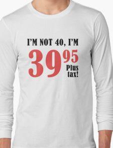 Funny 40th Birthday Gift (Plus Tax) Long Sleeve T-Shirt