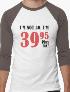 Funny 40th Birthday Gift (Plus Tax) Men's Baseball ¾ T-Shirt