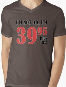 Funny 40th Birthday Gift (Plus Tax) Mens V-Neck T-Shirt