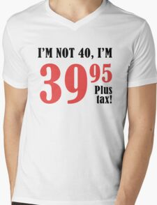 Funny 40th Birthday Gift (Plus Tax) Mens V-Neck T-Shirt