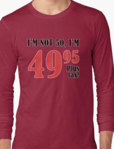 Funny 50th Birthday Gift (Plus Tax) Long Sleeve T-Shirt