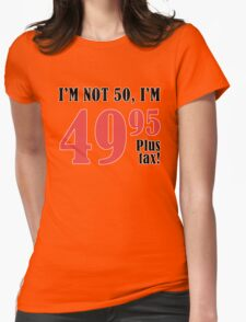 Funny 50th Birthday Gift (Plus Tax) Womens Fitted T-Shirt