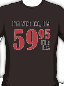 Funny 60th Birthday Gift (Plus Tax) T-Shirt