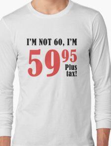 Funny 60th Birthday Gift (Plus Tax) Long Sleeve T-Shirt