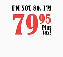Funny 80th Birthday Gift (Plus Tax) Unisex T-Shirt