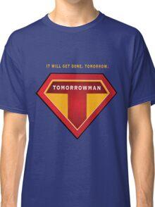 Tomorrowman: it will get done. Tomorrow. Classic T-Shirt