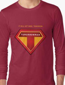 Tomorrowman: it will get done. Tomorrow. Long Sleeve T-Shirt