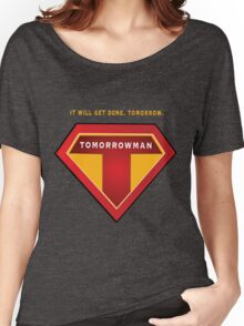 Tomorrowman: it will get done. Tomorrow. Women's Relaxed Fit T-Shirt
