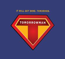 Tomorrowman: it will get done. Tomorrow. Unisex T-Shirt