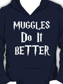 Muggles do it Better (var. 1) T-Shirt
