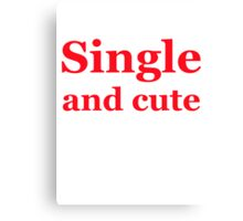 Single and cute <3 Canvas Print