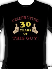 30th Birthday Gag Gift For Him  T-Shirt
