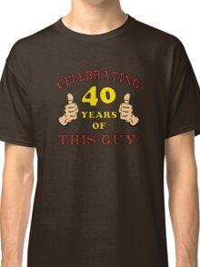 40th Birthday Gag Gift For Him  Classic T-Shirt