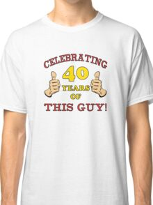 40th Birthday Gag Gift For Him  Classic T-Shirt