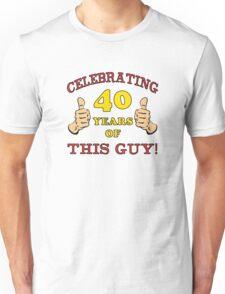 40th Birthday Gag Gift For Him  Unisex T-Shirt