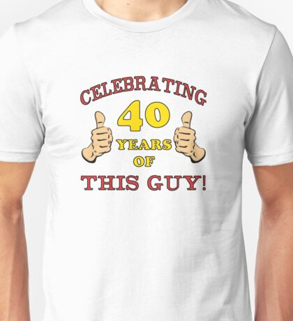 40th Birthday Gag Gift For Him  Unisex T-Shirt